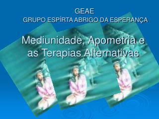 Mediunidade, Apometria e as Terapias Alternativas