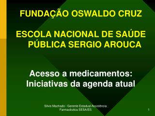 FUNDAÇÃO OSWALDO CRUZ ESCOLA NACIONAL DE SAÚDE PÚBLICA SERGIO AROUCA Acesso a medicamentos: