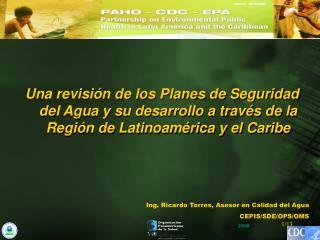 Ing. Ricardo Torres, Asesor en Calidad del Agua CEPIS/SDE/OPS/OMS