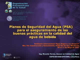 Ing. Ricardo Torres, Asesor en Calidad de Agua CEPIS-BS/SDE/OPS/OMS, Lima-Peru