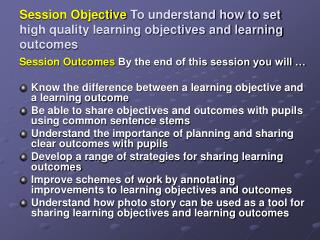 Session Objective To understand how to set high quality learning objectives and learning outcomes