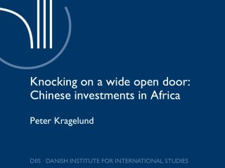 Knocking on a wide open door: Chinese investments in Africa