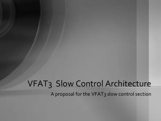 VFAT3  Slow  Control Architecture