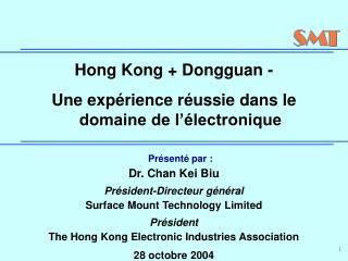 Présenté par : Dr. Chan Kei Biu Président-Directeur général Surface Mount Technology Limited