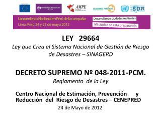 LEY   29664  Ley que Crea el Sistema Nacional de Gestión de Riesgo de Desastres – SINAGERD
