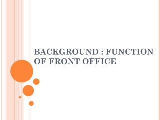 BACKGROUND : FUNCTION OF FRONT OFFICE