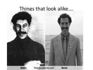 Things that look alike….