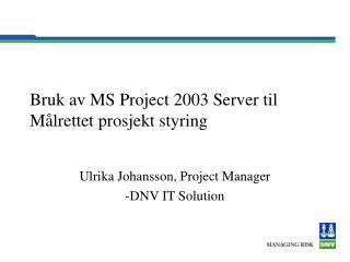 Bruk av MS Project 2003 Server til Målrettet prosjekt styring