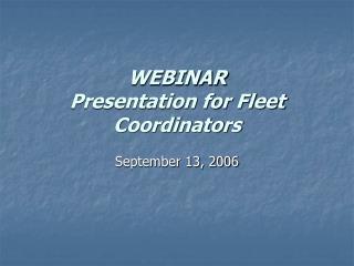 WEBINAR Presentation for Fleet Coordinators