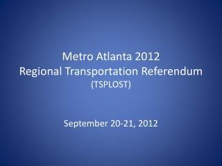 Metro Atlanta 2012 Regional Transportation Referendum (TSPLOST)