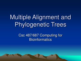 Multiple Alignment and Phylogenetic Trees