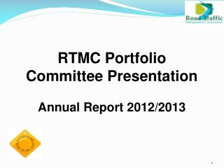 RTMC Portfolio Committee Presentation Annual Report 2012/2013