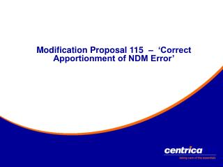 Modification Proposal 115  –  'Correct Apportionment of NDM Error'