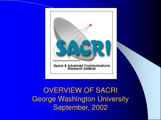 OVERVIEW OF SACRI George Washington University September, 2002