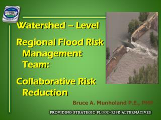 Watershed   Level Regional Flood Risk Management Team: Collaborative Risk Reduction