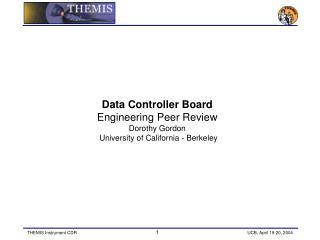 Data Controller Board Engineering Peer Review Dorothy Gordon  University of California - Berkeley