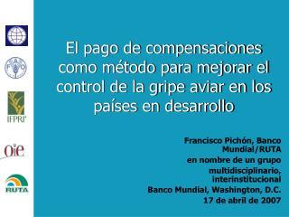 Francisco Pichón, Banco Mundial/RUTA en nombre de un grupo  multidisciplinario, interinstitucional