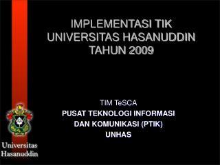 IMPLEMENTASI TIK  UNIVERSITAS HASANUDDIN TAHUN 2009
