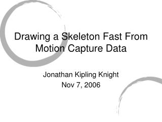 Drawing a Skeleton Fast From Motion Capture Data