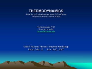 THERMODYNAMICS What the high school science student should know  to better understand nuclear energy   Fred Gunnerson, P