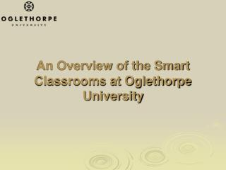 An Overview of the Smart Classrooms at Oglethorpe University