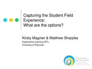 Capturing the Student Field Experience:  What are the options