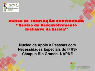 CURSO DE FORMA��O CONTINUADA �Gest�o do Desenvolvimento Inclusivo da Escola�