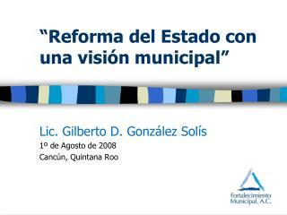 """""""Reforma del Estado con una visión municipal"""""""