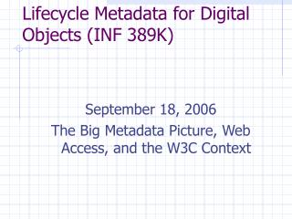Lifecycle Metadata for Digital Objects (INF 389K)