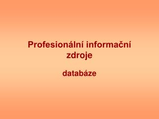 Profesion�ln� informa?n� zdroje