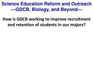 How is GDCB working to improve recruitment and retention of students in our majors?