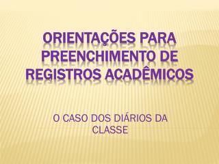 ORIENTAÇÕES PARA PREENCHIMENTO DE REGISTROS ACADÊMICOS