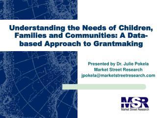 Presented by Dr. Julie Pokela  Market Street Research jpokela@marketstreetresearch