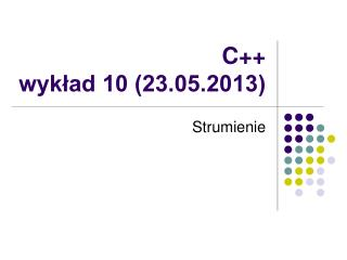C++ wykład 10 (23.05.2013)