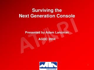 Surviving the  Next Generation Console