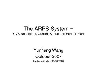 The ARPS System  − CVS Repository, Current Status and Further Plan