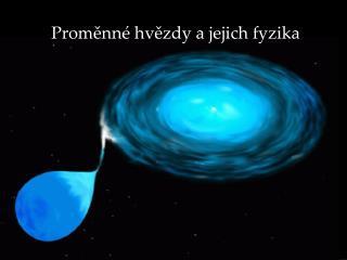 Proměnné hvězdy a jejich fyzika