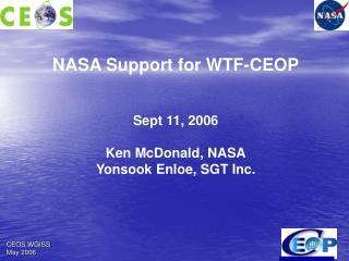 NASA Support for WTF-CEOP Sept 11, 2006 Ken McDonald, NASA Yonsook Enloe, SGT Inc.