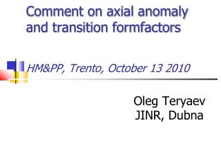 Comment on axial anomaly and transition formfactors HM&PP, Trento, October 13 2010