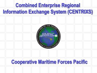 Combined Enterprise Regional  Information Exchange System (CENTRIXS)