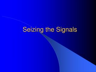 Seizing the Signals