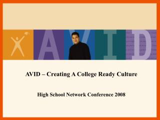 AVID – Creating A College Ready Culture High School Network Conference 2008
