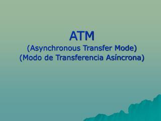 ATM  (Asynchronous Transfer Mode) (Modo de Transferencia As�ncrona)