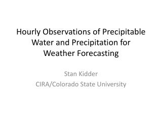 Hourly Observations of  Precipitable Water  and Precipitation for  Weather  Forecasting