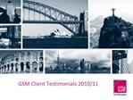 GSM Client Testimonials 2010