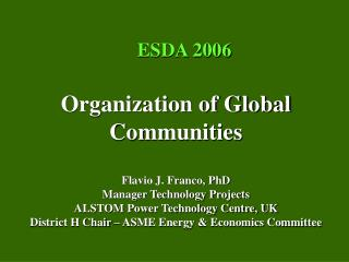 Organization of Global Communities Flavio J. Franco, PhD Manager Technology Projects