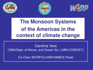 Carolina Vera  CIMA/Dept. of Atmos. and Ocean Sci. (UBA-CONICET) Co-Chair WCRP/CLIVAR/VAMOS Panel