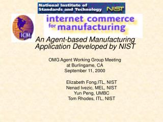 Elizabeth Fong,ITL, NIST Nenad Ivezic, MEL, NIST Yun Peng, UMBC Tom Rhodes, ITL, NIST