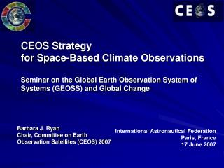 Barbara J. Ryan Chair, Committee on Earth  Observation Satellites (CEOS) 2007