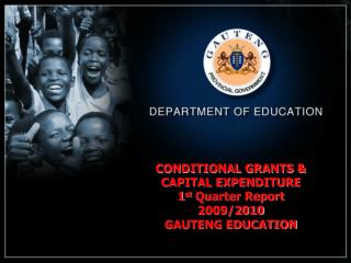 CONDITIONAL GRANTS & CAPITAL EXPENDITURE  1 st  Quarter Report 2009/2010 GAUTENG EDUCATION